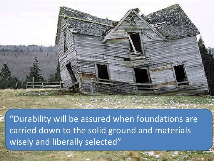 "Durability "" Durability will be assured when foundations are carried down to the solid ground and materials wisely and lib..."