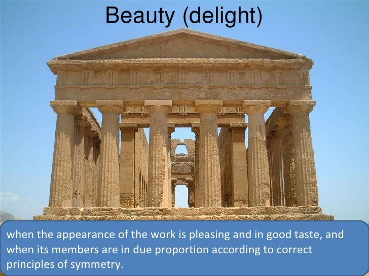 "Beauty (delight) "" when the appearance of the work is pleasing and in good taste, and when its members are in due proporti..."