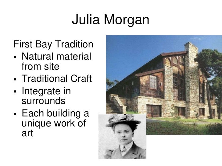 Julia Morgan <ul><li>First Bay Tradition </li></ul><ul><li>Natural material from site </li></ul><ul><li>Traditional Craft ...