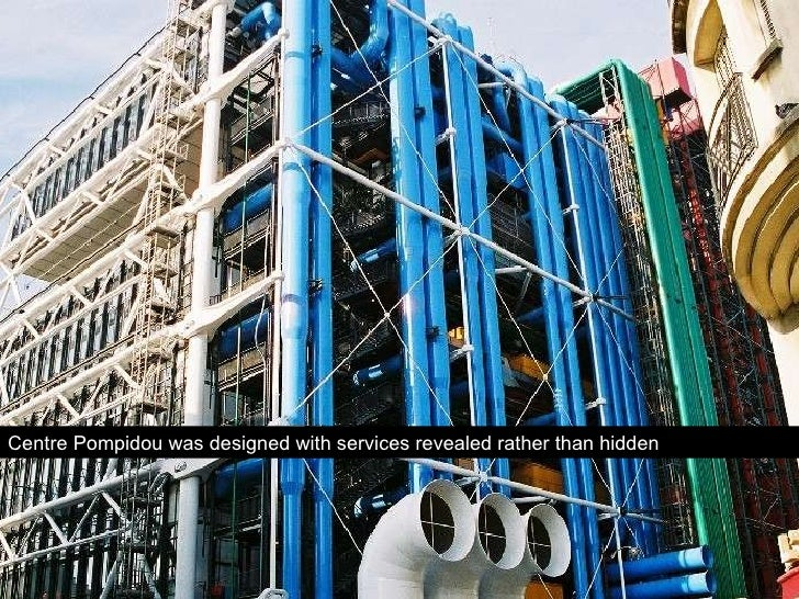 Centre Pompidou was designed with services revealed rather than hidden