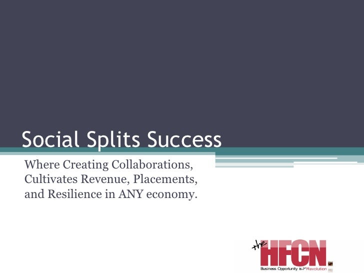 Social Splits Success Where Creating Collaborations, Cultivates Revenue, Placements, and Resilience in ANY economy.