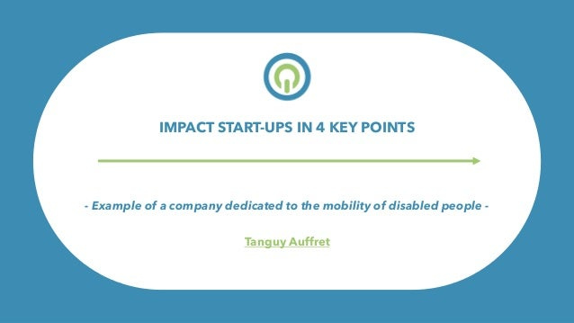 O- Example of a company dedicated to the mobility of disabled people - Tanguy Auffret IMPACT START-UPS IN 4 KEY POINTS