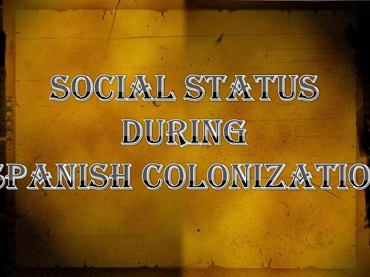 Social Statusduring<br /> Spanish Colonization<br />