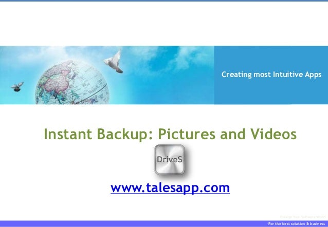 Creating most Intuitive AppsInstant Backup: Pictures and Videos         www.talesapp.com                                  ...