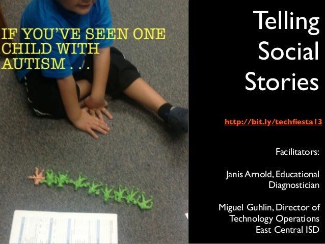 Telling       Social      Stories http://bit.ly/techfiesta13              Facilitators: Janis Arnold, Educational          ...