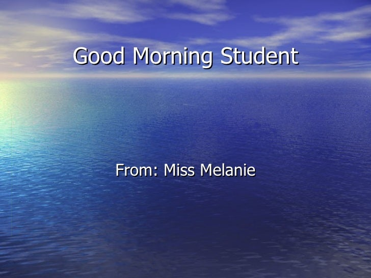 Good Morning Student From: Miss Melanie