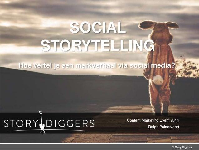 © Story Diggers Brand Storytelling Content Marketing Event 2014 Ralph Poldervaart SOCIAL STORYTELLING Hoe vertel je een me...