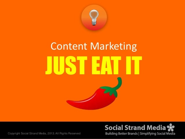 Copyright Social Strand Media, 2013. All Rights Reserved Content Marketing JUST EAT IT