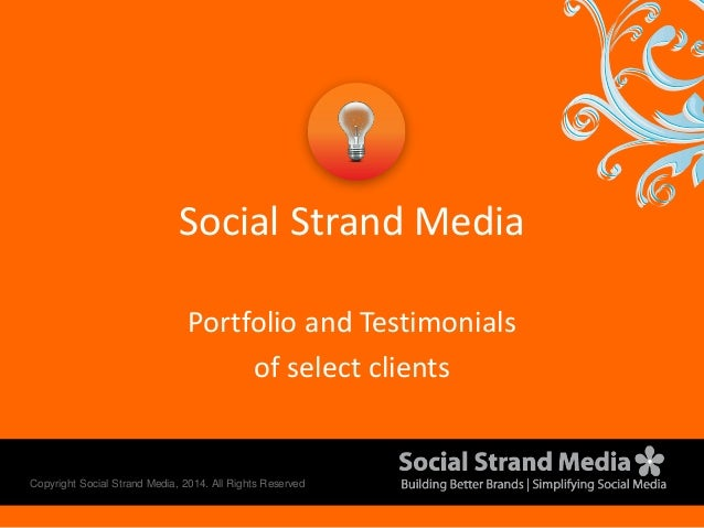 Social Strand Media  Portfolio and Testimonials  of select clients  Copyright Social Strand Media, 2014. All Rights Reserv...