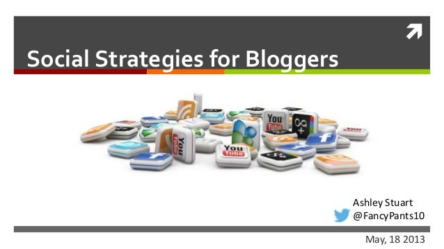 Social Strategies for BloggersMay, 18 2013Ashley Stuart@FancyPants10