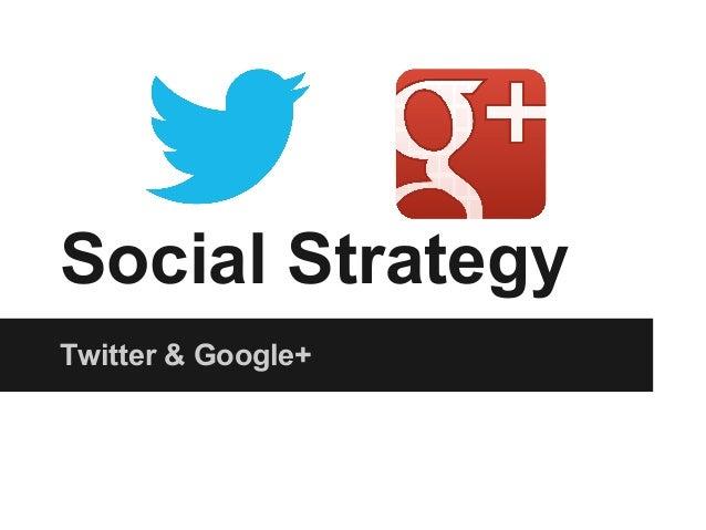 Social Strategy Twitter & Google+