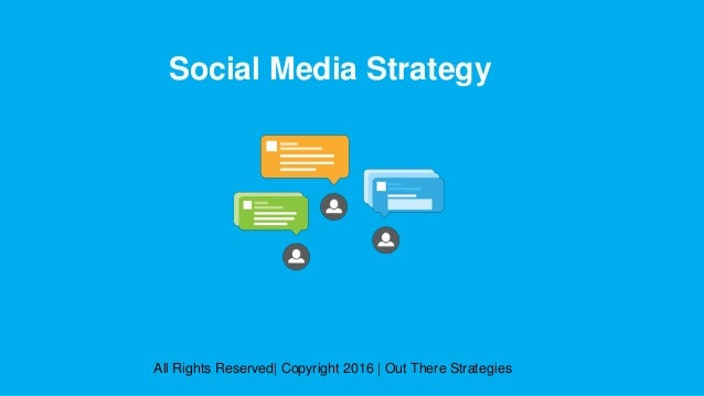 Social Media Strategy All Rights Reserved| Copyright 2016 | Out There Strategies