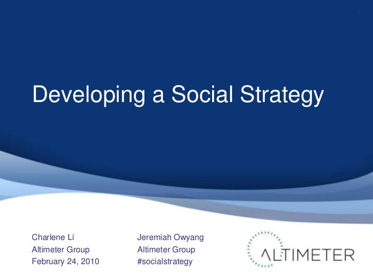 Developing a Social Strategy<br />Charlene Li<br />Altimeter Group<br />February 24, 2010<br />1<br />Jeremiah Owyang<br /...