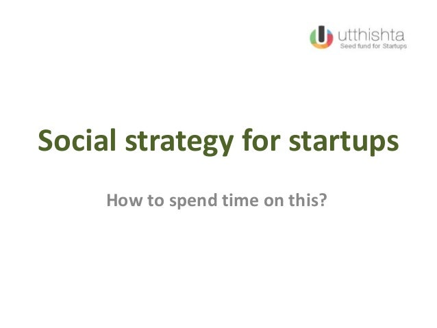 Social strategy for startups How to spend time on this?