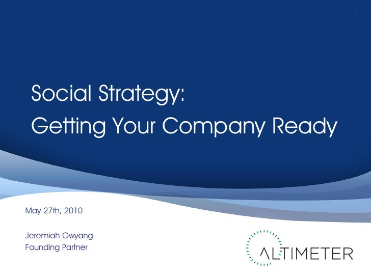 1      Social Strategy:  Getting Your Company Ready   May 27th, 2010   Jeremiah Owyang Founding Partner