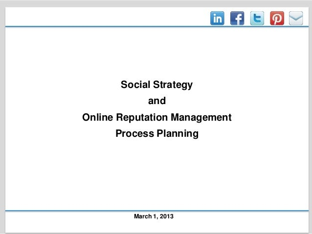 Social Strategy             andOnline Reputation Management      Process Planning         March 1, 2013