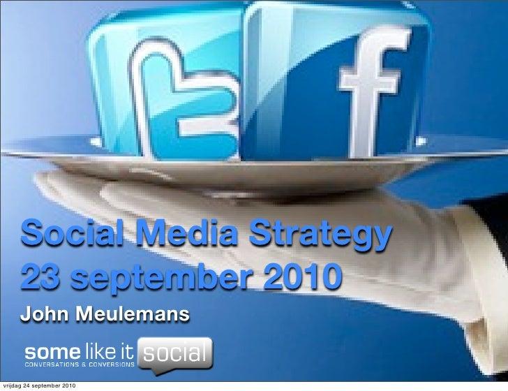 Social Media Strategy      23 september 2010      John Meulemans   vrijdag 24 september 2010