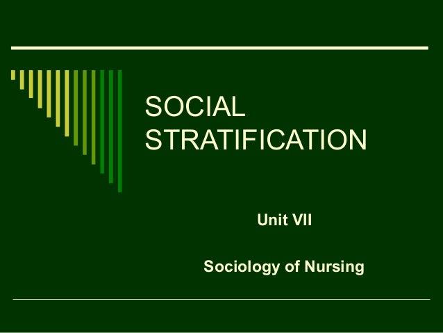 SOCIAL STRATIFICATION Unit VII Sociology of Nursing