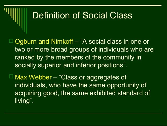 sociology social class A social class is made up of people of similar social status who regard one  another as social equals each class has a set of values, attitudes, beliefs and.