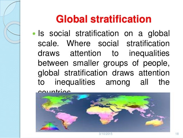 the nature of social stratification in the globalized world Social and global stratification  toward a global culture some sociologists today predict that the world is moving closer to a global culture, void of cultural.