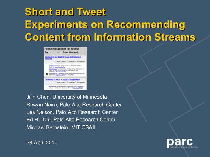 Short and Tweet Experiments on Recommending Content from Information Streams Jilin Chen,  University of Minnesota   Rowan ...