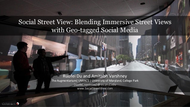 Social Street View: Blending Immersive Street Views with Geo-tagged Social Media Ruofei Du and Amitabh Varshney The Augmen...