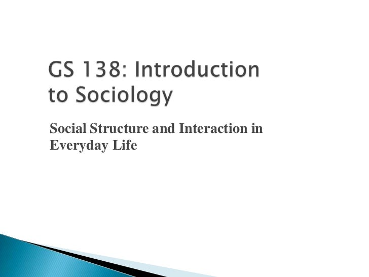 Social Structure and Interaction inEveryday Life