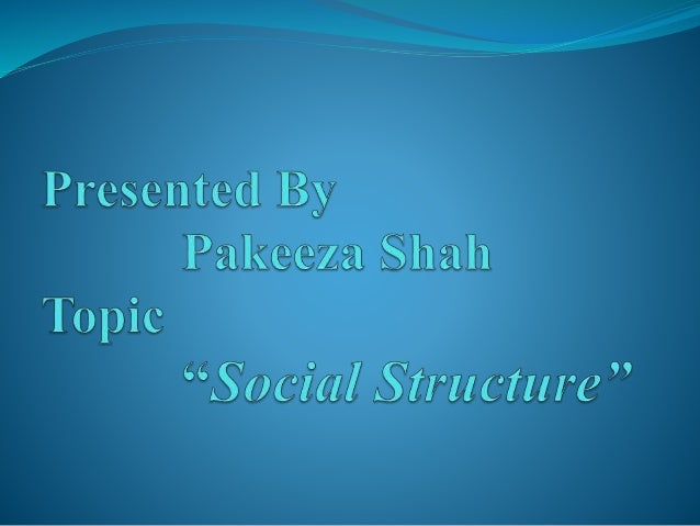 Social Structure  Social structure is a framework consisting of social institutions (political, educational & religion), ...