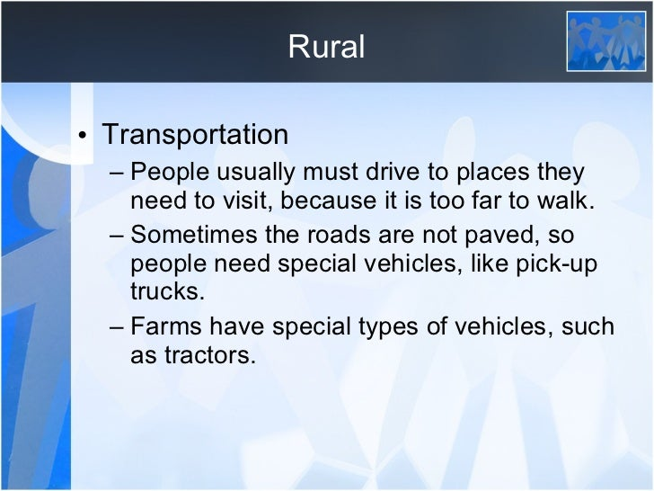types of rural communities Urban vs rural communities  there are a number of differences between the urban and the rural communities when paying attention to the varied political, social, technological, environmental and social dimensions there are classifications of human settlements as rural and urban in different countries and criterion for marking as a community.