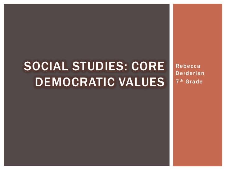 Rebecca Derderian<br />7thGrade<br />Social Studies: Core Democratic Values <br />