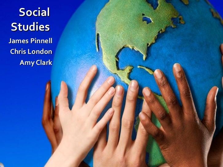 Social Studies James Pinnell Chris London Amy Clark