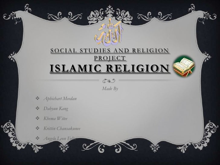 Social Studies And religion ProjectIslamic Religion<br />Made By<br /><ul><li>AphichartMeedan