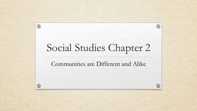Social Studies Chapter 2 Communities Are Different And Alike