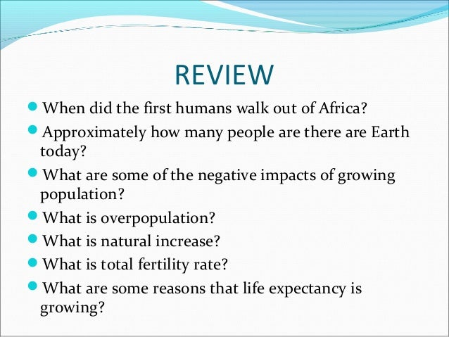 REVIEWWhen did the first humans walk out of Africa?Approximately how many people are there are Earth today?What are som...