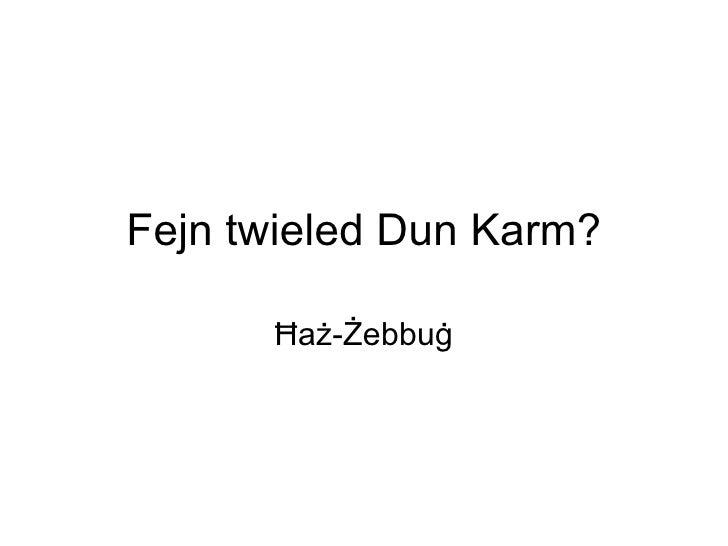 Fejn twieled Dun Karm?      Ħaż-Żebbuġ