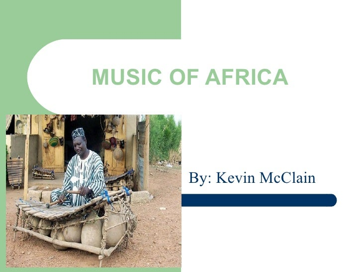 MUSIC OF AFRICA By: Kevin McClain