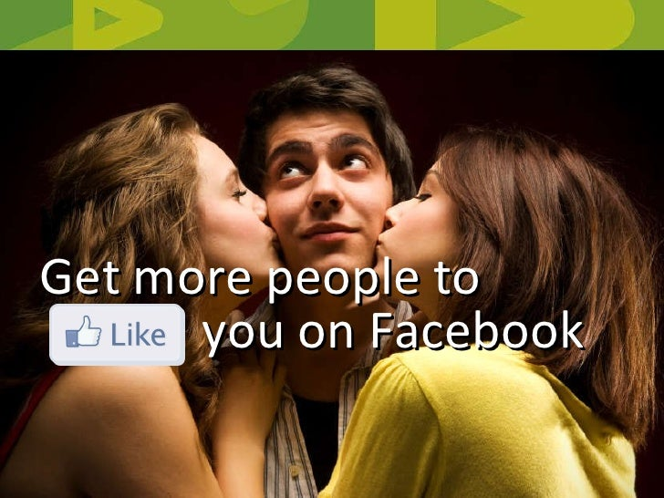 Get more people to  you on Facebook