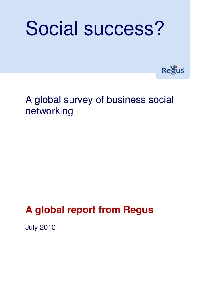 Social success?   A global survey of business social networking     A global report from Regus July 2010