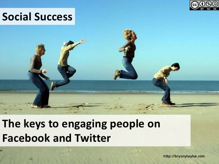 Social SuccessThe keys to engaging people onFacebook and Twitter                                 http://bryonytaylor.com
