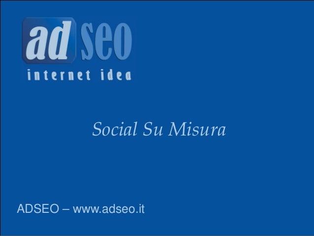 ADSEO – www.adseo.it Social Su Misura