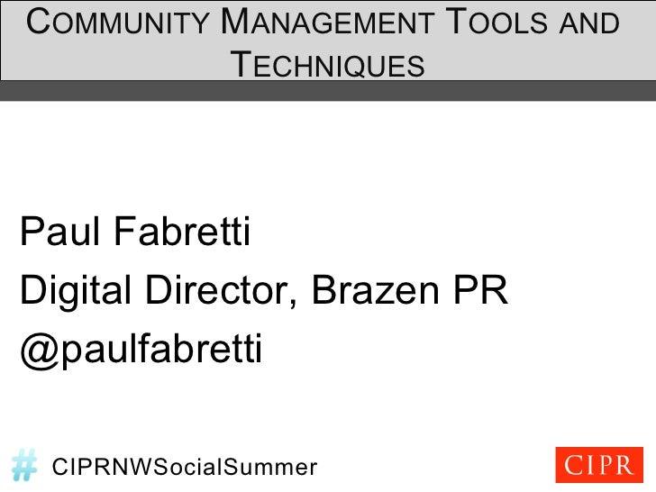 COMMUNITY MANAGEMENT TOOLS AND          TECHNIQUESPaul FabrettiDigital Director, Brazen PR@paulfabretti CIPRNWSocialSummer