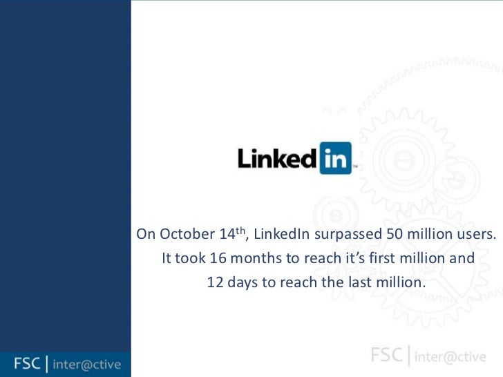 On October 14th, LinkedIn surpassed 50 million users.<br /> It took 16 months to reach it's first million and <br />12 day...