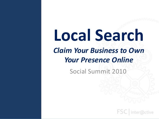 Local Search Claim Your Business to Own Your Presence Online Social Summit 2010