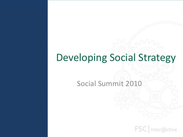 Developing Social Strategy<br />Social Summit 2010<br />