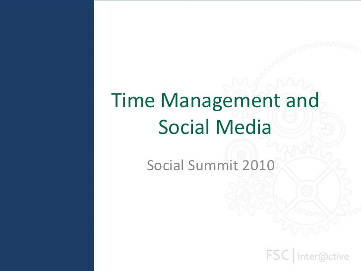 Time Management and Social Media<br />Social Summit 2010<br />