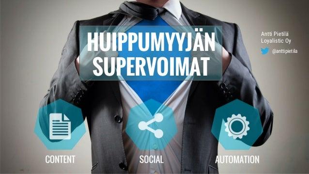 HUIPPUMYYJÄN SUPERVOIMAT @anttipietila Antti Pietilä Loyalistic Oy