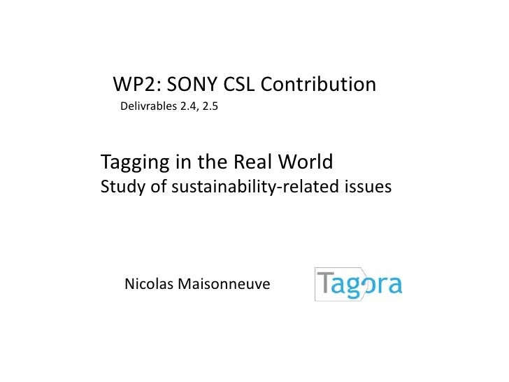 WP2: SONY CSL Contribution<br />Delivrables2.4, 2.5<br />Tagging in the Real World<br />Study of sustainability-related is...
