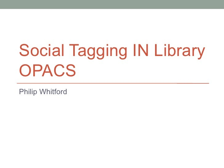 Social Tagging IN LibraryOPACSPhilip Whitford