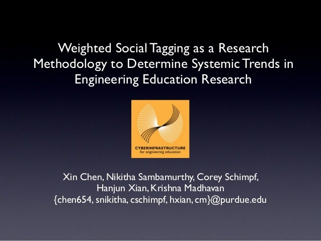 Weighted Social Tagging as a Research Methodology to Determine Systemic Trends in Engineering Education Research  Xin Chen...