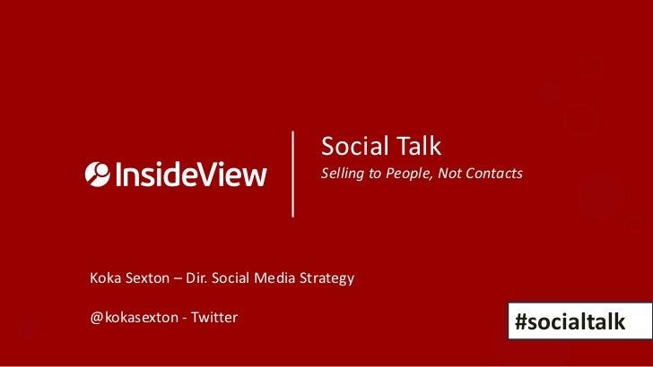 Social Talk                                   Selling to People, Not ContactsKoka Sexton – Dir. Social Media Strategy@koka...
